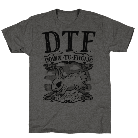 DTF Down to Frolic Mens T-Shirt