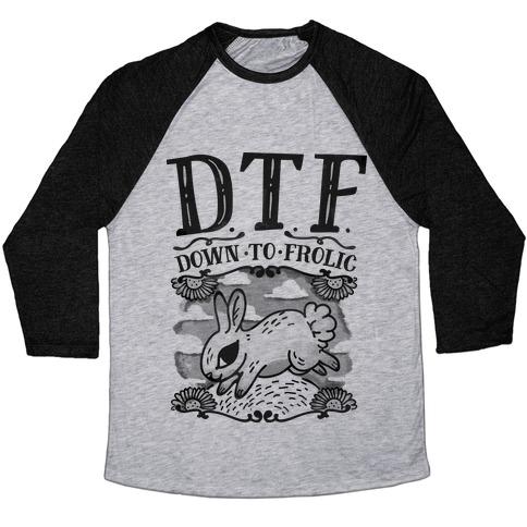 DTF Down to Frolic Baseball Tee