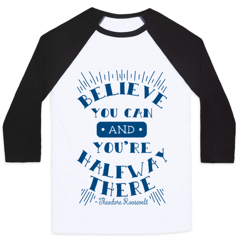 Believe You Can And You're Halfway There - Theodore Roosevelt Baseball Tee