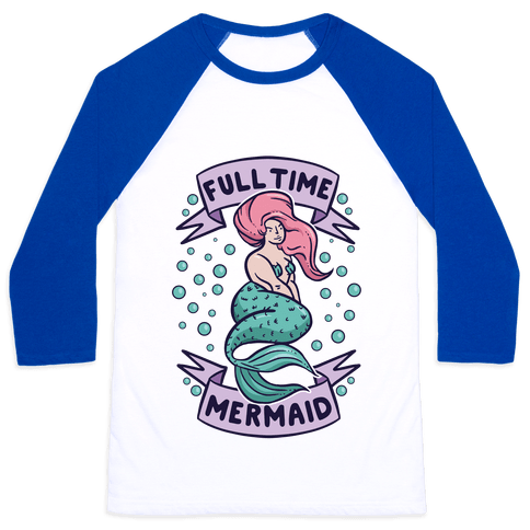 Full Time Mermaid Baseball Tee
