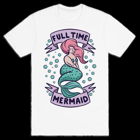Full Time Mermaid Mens T-Shirt