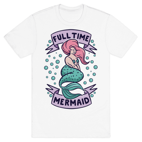 Full Time Mermaid Mens T-Shirt