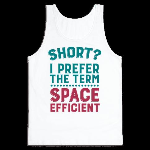 Short? I Prefer the Term Space Efficient Tank Top