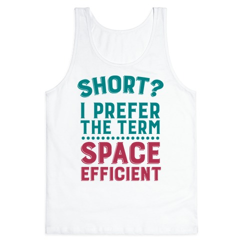 Short? I Prefer the Term Space Efficient Tank Top