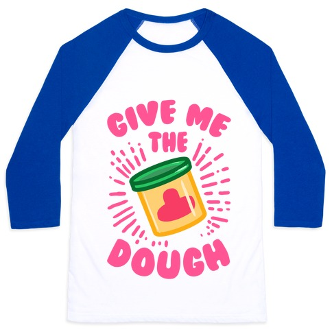 Give Me the Dough! Baseball Tee