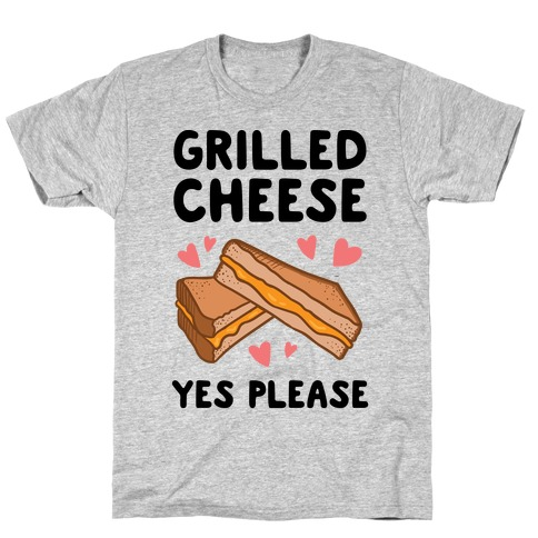 Grilled Cheese? Yes Please T-Shirt