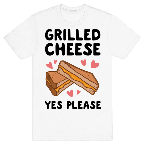 Grilled Cheese? Yes Please Mens T-Shirt