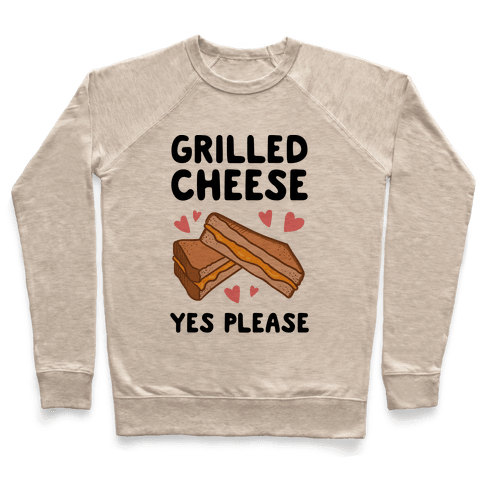 Grilled Cheese? Yes Please Pullover