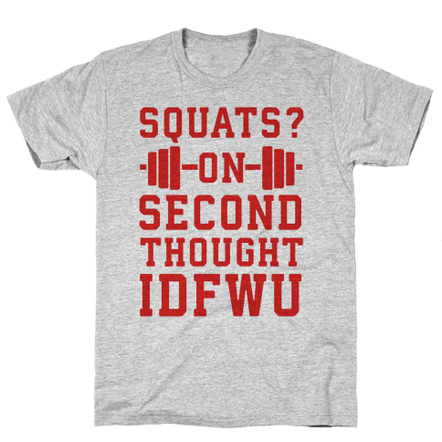 Squats? On Second Thought IDFWU Mens T-Shirt