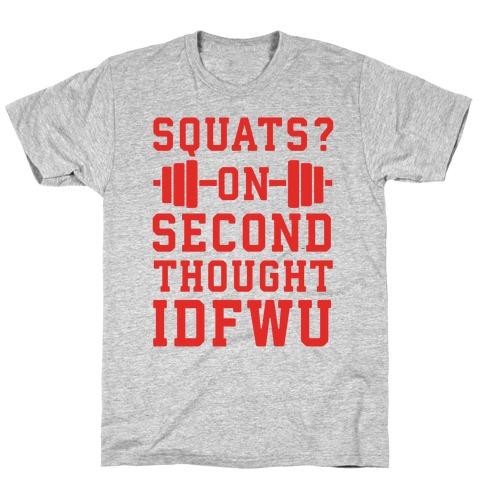 Squats? On Second Thought IDFWU T-Shirt