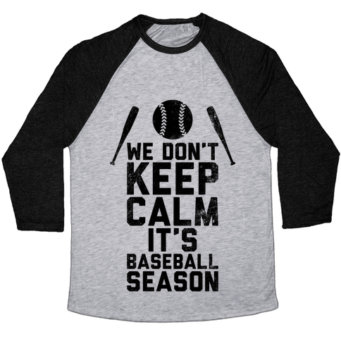 We Don't Keep Calm, It's Baseball Season (Vintage) Baseball Tee