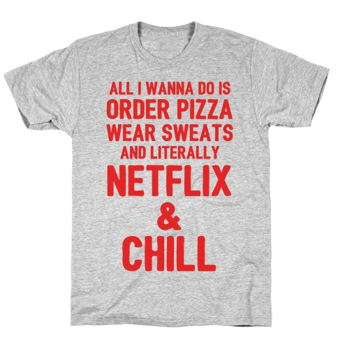 Order Pizza, Wear Sweats, Netflix & Chill T-Shirt