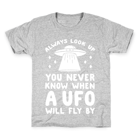 Always Look Up You Never Know When A UFO Will Fly By Kids T-Shirt
