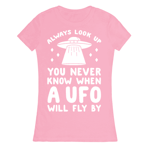 Always Look Up You Never Know When A UFO Will Fly By Womens T-Shirt