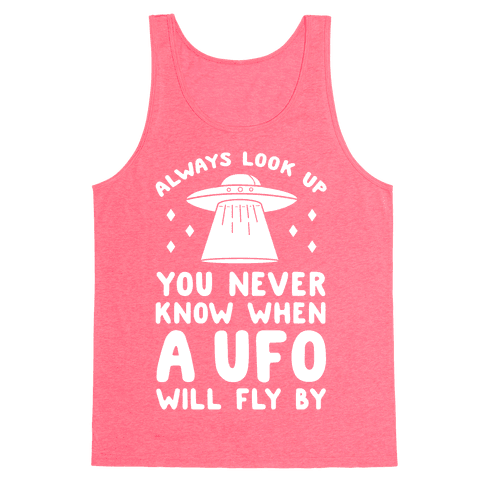 Always Look Up You Never Know When A UFO Will Fly By Tank Top