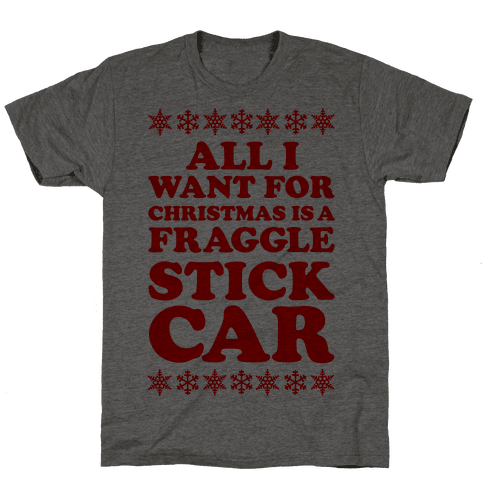All I Want For Chistmas is a Fraggle Stick Car Mens T-Shirt