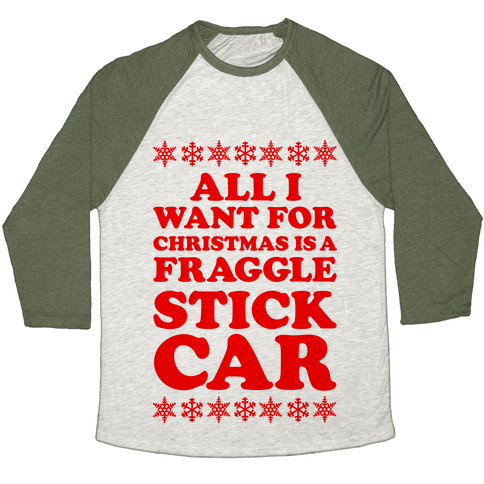 All I Want For Chistmas is a Fraggle Stick Car Baseball Tee