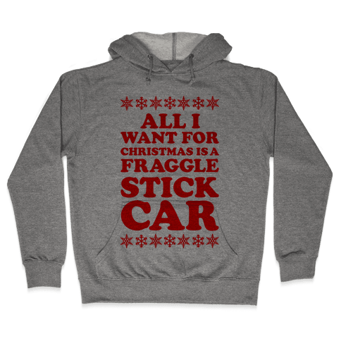 All I Want For Chistmas is a Fraggle Stick Car Hooded Sweatshirt