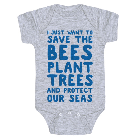 I Just Want To Save The Bees, Plant Trees And Protect The Seas Baby Onesy