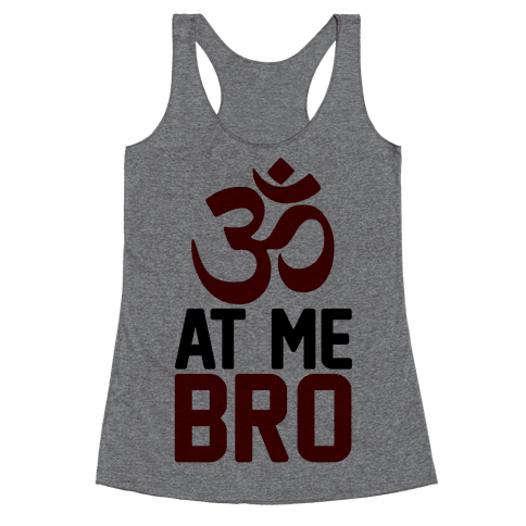 Om At Me Bro Racerback Tank Top