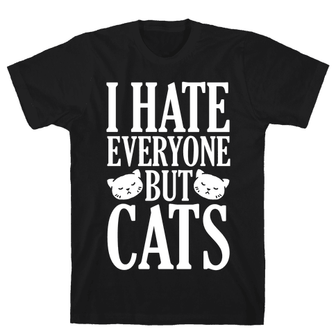 I Hate Everyone But Cats Mens T-Shirt
