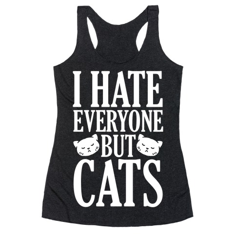 I Hate Everyone But Cats Racerback Tank Top