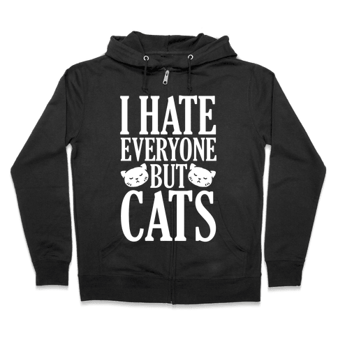 I Hate Everyone But Cats Zip Hoodie