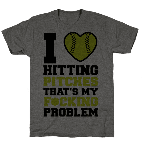 I Love Hitting Pitches That's my F*cking Problem Mens T-Shirt