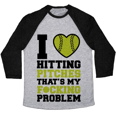 I Love Hitting Pitches That's my F*cking Problem Baseball Tee