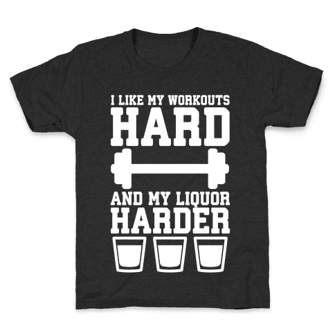 I Like My Workouts Hard And My Liquor Harder Kids T-Shirt