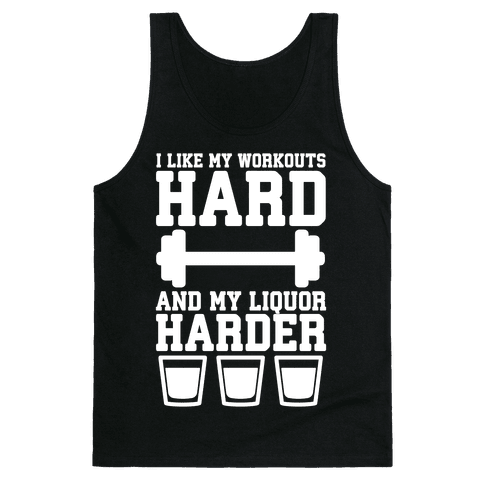 I Like My Workouts Hard And My Liquor Harder Tank Top