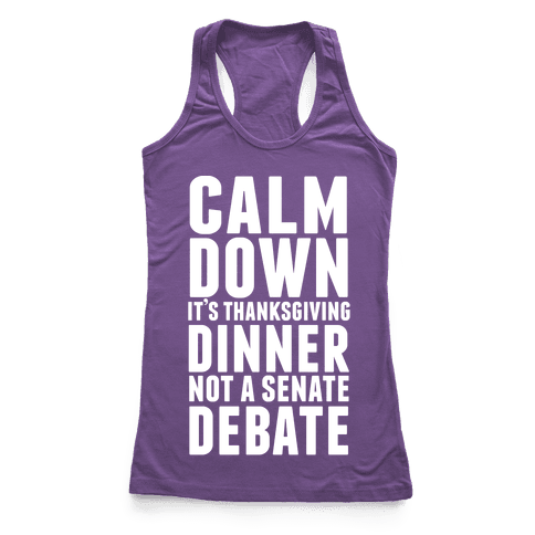 Calm Down It's Thanksgiving Dinner Not A Senate Debate Racerback Tank Top