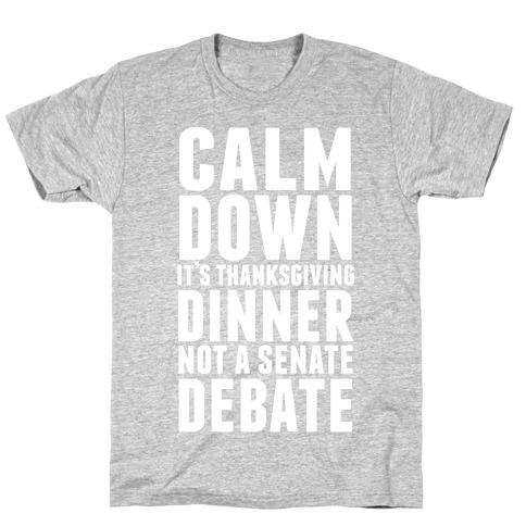 Calm Down It's Thanksgiving Dinner Not A Senate Debate T-Shirt