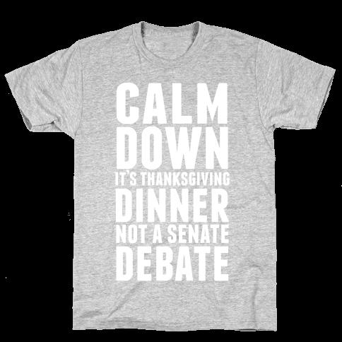 Calm Down It's Thanksgiving Dinner Not A Senate Debate Mens T-Shirt
