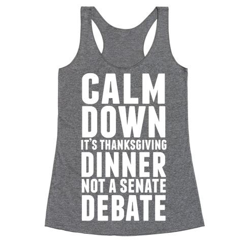 Calm Down It's Thanksgiving Dinner Not A Senate Debate Racerback Tank Top