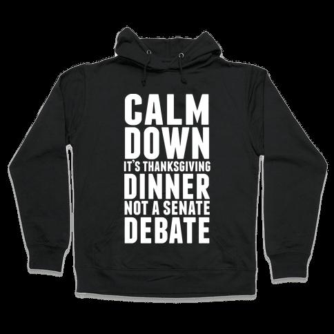 Calm Down It's Thanksgiving Dinner Not A Senate Debate Hooded Sweatshirt