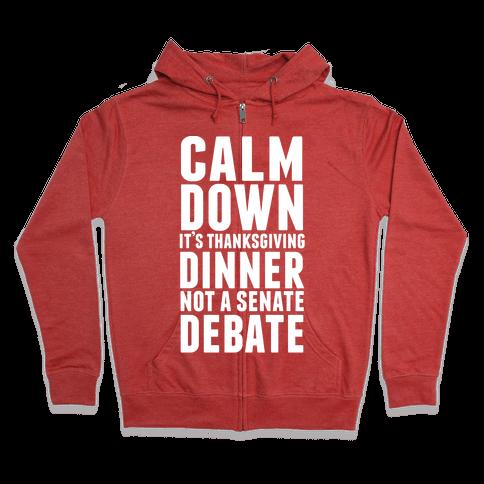 Calm Down It's Thanksgiving Dinner Not A Senate Debate Zip Hoodie