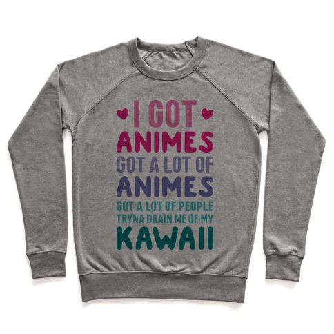 I Got Animes Got A Lot Of Animes Pullover