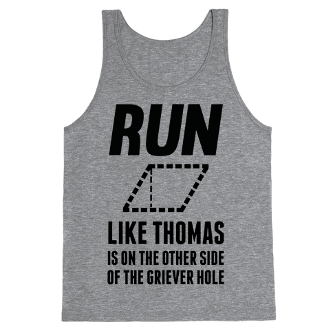 Run Like Thomas Is On The Other side Of The Griever Hole Tank Top
