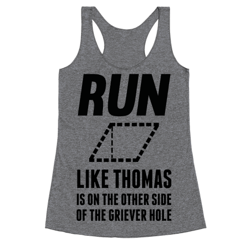 Run Like Thomas Is On The Other side Of The Griever Hole Racerback Tank Top