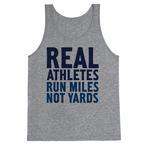 Real Athletes Run Miles Not Yards Tank Top