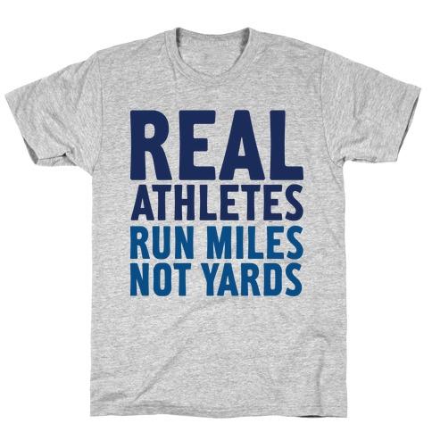 Real Athletes Run Miles Not Yards Mens T-Shirt
