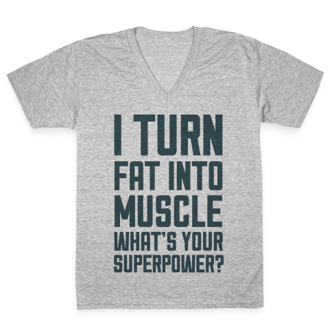 I Turn Fat Into Muscle What's Your Superpower? V-Neck Tee Shirt