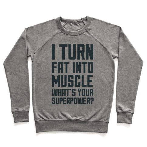 I Turn Fat Into Muscle What's Your Superpower? Pullover
