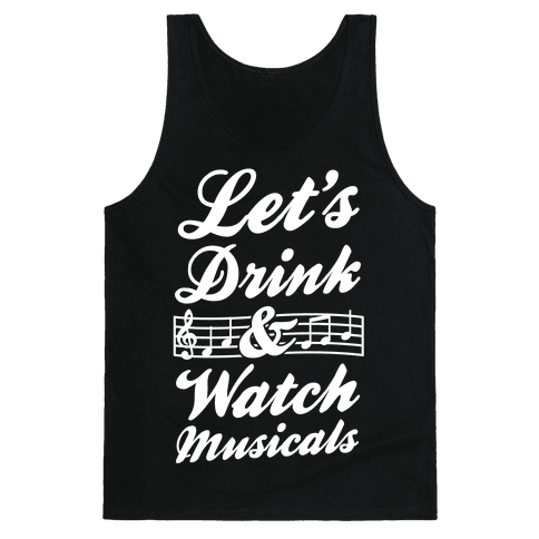 Let's Drink & Watch Musicals Tank Top