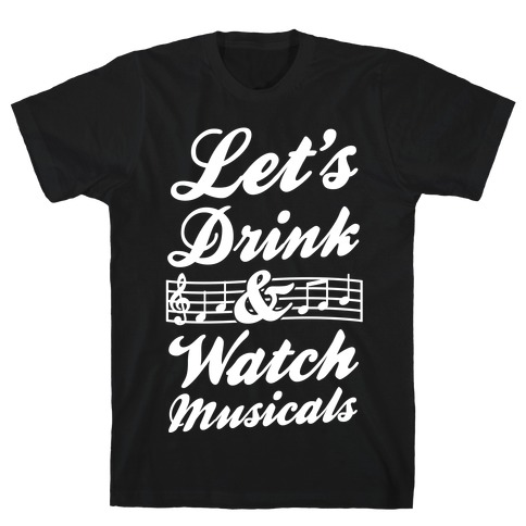 Let's Drink & Watch Musicals T-Shirt