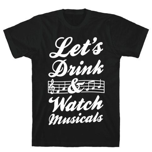 Let's Drink & Watch Musicals Mens T-Shirt