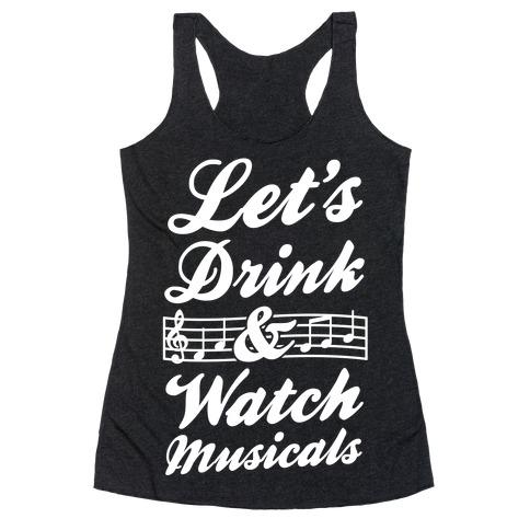 Let's Drink & Watch Musicals Racerback Tank Top