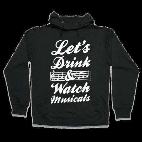 Let's Drink & Watch Musicals Hooded Sweatshirt