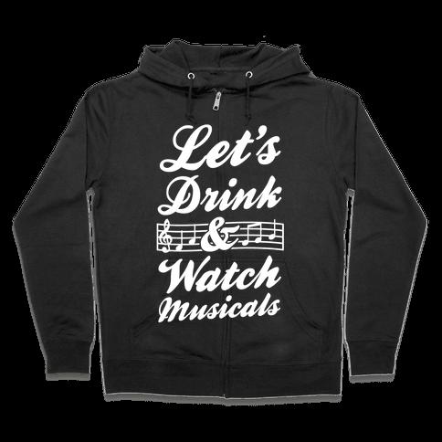 Let's Drink & Watch Musicals Zip Hoodie